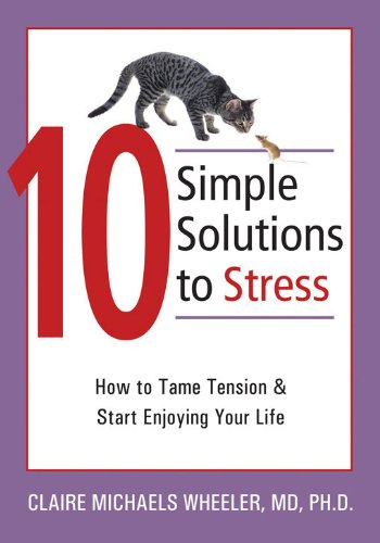 - 10 Simple Solutions to Stress: How to Tame Tension and Start Enjoying Your Life (The New Harbinger Ten Simple Solutions Series)