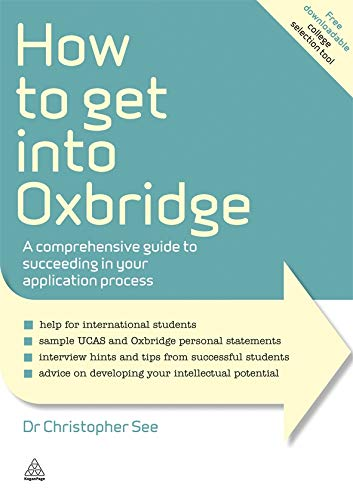 How to Get Into Oxbridge: A Comprehensive Guide to Succeeding in Your Application Process (Elite Students Series)