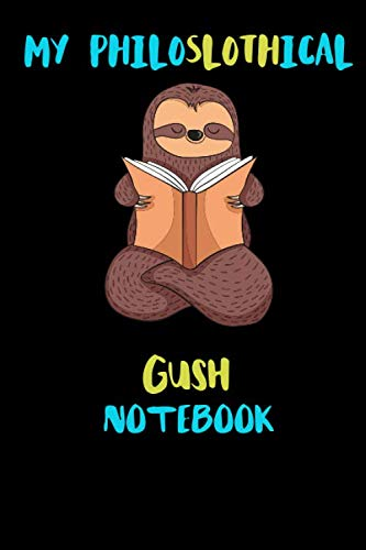 My Philoslothical Gush Notebook: Blank Lined Notebook Journal Gift Idea For (Lazy) Sloth Spirit Animal Lovers