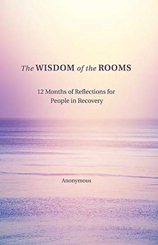 The Wisdom of the Rooms: 12 Months of Reflections for People in Recovery (The Best Recovery Program)