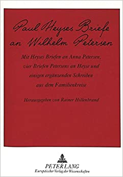 Book Paul Heyses Briefe an Wilhelm Petersen: Mit Heyses Briefen an Anna Petersen, Vier Briefen Petersens an Heyse Und Einigen Ergaenzenden Schreiben Aus Dem Familienkreise