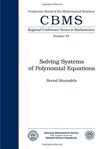 Solving Systems of Polynomial Equations (CBMS Regional Conference Series in Mathematics)