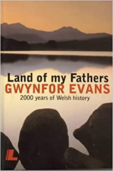 Land of My Fathers: 2000 Years of Welsh History