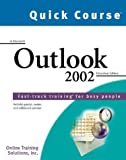 Quick Course in Microsoft Outlook 2002, Online Training Solutions, Inc. Staff, 1582780447