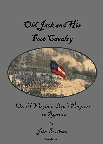- OLD JACK AND HIS FOOT CAVALRY: Or, A Virginia Boy's Progress to Renown, Annotated.