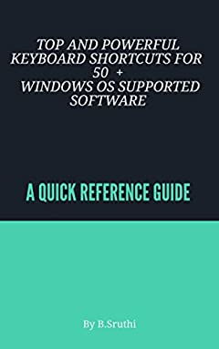 TOP AND POWERFUL KEYBOARD SHORTCUTS FOR 50+ WINDOWS OS SUPPORTED SOFTWARE: A QUICK REFERENCE GUIDE