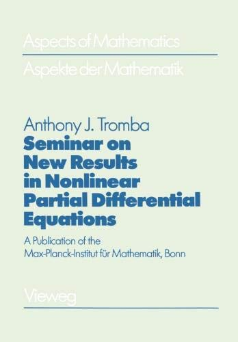 Seminar on New Results in Nonlinear Partial Differential Equations: A Publication of the Max-Planck-Institut für Mathematik, Bonn (Aspects of Mathematics) - Tromba Art