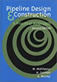 Pipeline Design and Construction : A Practical Approach, Mohitpour, Mo and Golshan, H., 0791802027