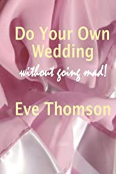 Do Your Own Wedding: without going mad!