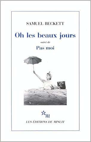 Livre gratuits en ligne Oh les beaux jours. (suivi de) Pas moi : [Paris, Odéon-Théâtre de France, 21 octobre 1963], [Paris, Théâtre d'Orsay, 8 avril 1975] pdf, epub