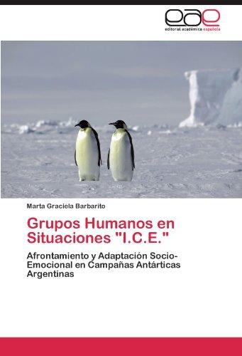 """Grupos Humanos en Situaciones """"I.C.E."""": Afrontamiento y Adaptacion Socio-Emocional en Campañas Antarticas Argentinas (Spanish Edition) [Marta Graciela Barbarito] (Tapa Blanda)"""