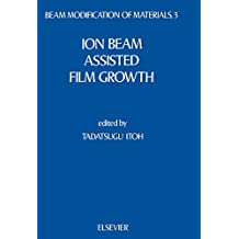 Ion Beam Assisted Film Growth (Beam Modification of Materials)