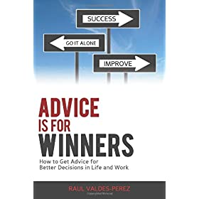 Learn more about the book, Advice is for Winners: How to Get Advice for Better Decisions in Life and Work