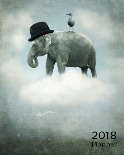 2018 Planner: Art Cover Fantasy Surrealistic with An Elephant (Art Surreal 2018 Planner) (Volume 1) ()