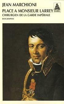 Place à Monsieur Larrey : Chirurgien de la garde impériale par Marchioni