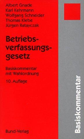 Betriebsverfassungsgesetz. Basiskommentar mit Wahlordnung - 10., neubearbeitete Auflage