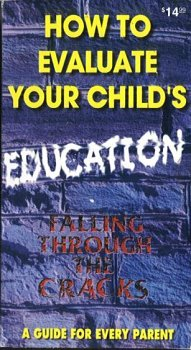 How To Evaluate Your Child's Education: Falling through the cracks. A guide for every parent (Nick Every W)