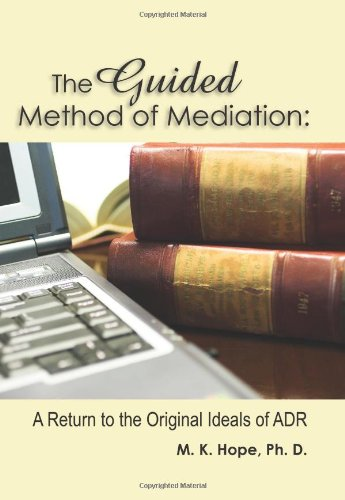 The Guided Method of Mediation: A Return to the Original Ideas of Adr PDF
