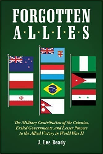 Forgotten Allies: The Military Contribution of the Colonies, Exiled Governments, and Lesser Powers to the Allied Victory in World War II Reprint edition by J. Lee Ready (2012)