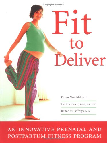 Fit to Deliver: An Innovative Prenatal and Postpartum Fitness Program: Safe and Fun Exercises Tailored by Professionals to Benefit Both You and Your Baby