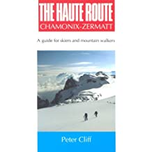 Haute Route Chamonix-Zermatt: Guide for Skiers and Mountain Walkers
