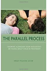 The Parallel Process: Growing Alongside Your Adolescent or Young Adult Child in Treatment Paperback