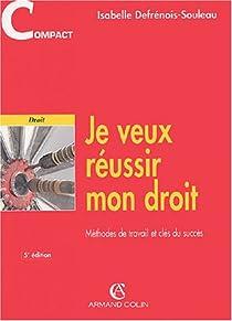 Je veux réussir mon droit : Méthodes de travail et clés du succès par Defrénois-Souleau