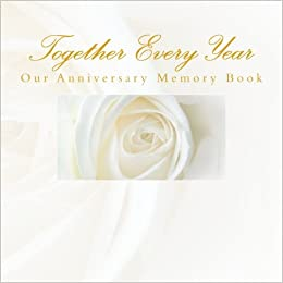 Together Every Year Our Anniversary Memory Book 1st Wedding Gifts For The Couple 9781511478434 Amazon Books