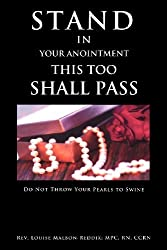 Stand In Your Anointment This Too Shall Pass by RN Rev. Louise Malbon-Reddix; MPC (2012-07-06)