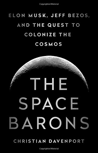 The Space Barons: Elon Musk, Jeff Bezos, and the Quest to Colonize the Cosmos cover