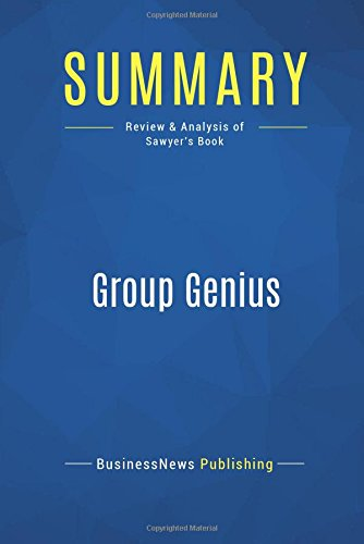 Download Summary: Group Genius: Review and Analysis of Sawyer's Book ebook
