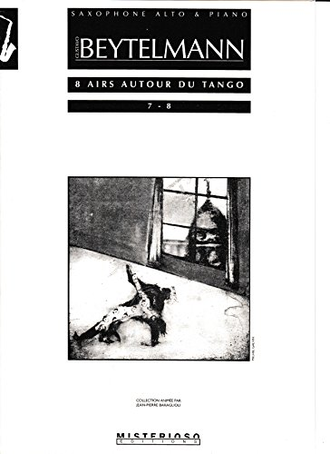 8 Airs Autour Du Tango Nos.7-8 for Alto Saxophone and Piano by Gustavo Beytelmann by Sheet Music