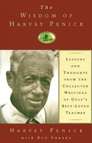 The Wisdom Of Harvey Penick Lessons And Thoughts From The Collected Writings Of Golfs Best-Loved Teacher The Wisdom Of Harvey Penick