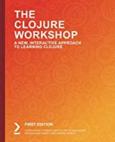 The Clojure Workshop: A New, Interactive Approach to Learning Clojure Front Cover