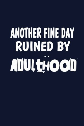 Another Fine Day Ruined By Adulthood: Writing Journal Lined, Diary, Notebook for Men & Women ebook
