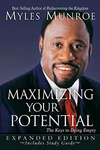 Maximizing Your Potential Expanded Edition: The Keys to Dying Empty (Releasing Your Potential Expanded Edition Myles Munroe)