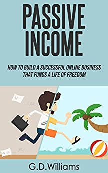 ((REPACK)) Passive Income: How To Build A Successful Online Business That Funds A Life Of Freedom (Passive Income, Online Business, Financial Freedom Book 1). Contact enabling Guelph Quick central 416FzkjdU-L._SY346_