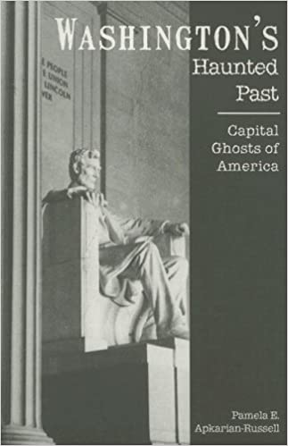 Washington's Haunted Past:: Capital Ghosts of America (Haunted America) Paperback – October 18, 2006 by Pamela E. Apkarian-Russell (Author)