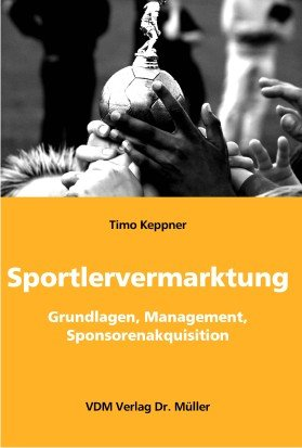 Sportlervermarktung: Grundlagen, Management, Sponsorenakquisition