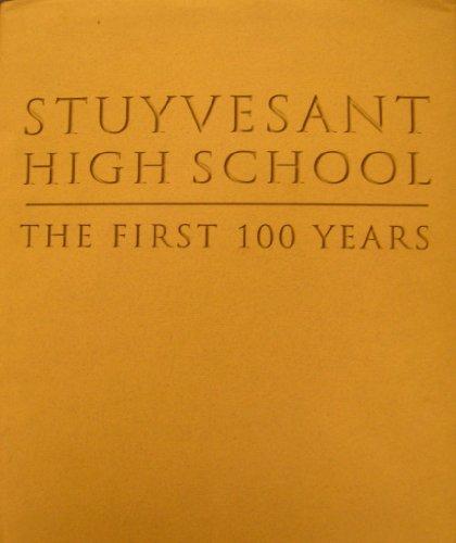 Stuyvesant High School the First 100 Years 1904-2004
