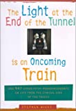 img - for The Light at the End of the Tunnel Is an Oncoming Train: And 947 Other Pithy Pronouncements on Life from the Cynical Side of the Tracks book / textbook / text book