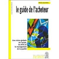 Le Guide de l'acheteur : Une vision globale de l'achat, les NTIC et le management de la qualité