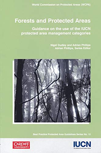 Forests and Protected Areas: Guidance on the Use of the IUCN Protected Area Management Categories (Best Practice Protected Area Guidelines Series)