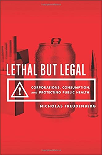 Lethal But Legal: Corporations, Consumption, and Protecting Public Health