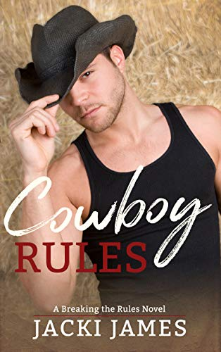 Cowboy Rules (A Breaking the Rules Novel Book 4) by [James, Jacki]