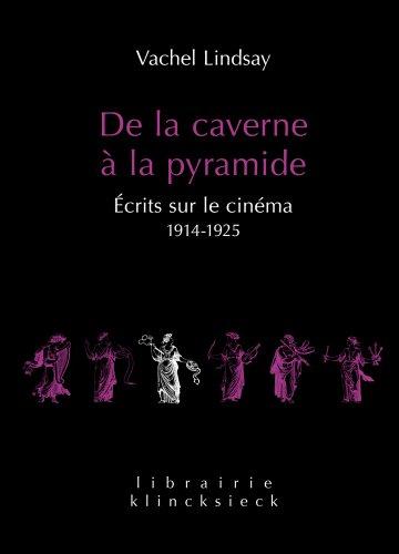 De la caverne  la pyramide: crits sur le cinma 1914-1925 (Librairie Klincksieck - Srie Arts-Esthtique) (French Edition) (Librairie Klincksieck - Serie Arts-Esthetique)