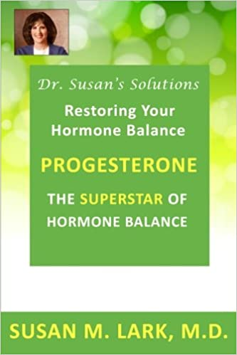 Dr. Susan's Solutions: Progesterone - The Superstar of Hormone Balance: The Superstar of Hormone Balance