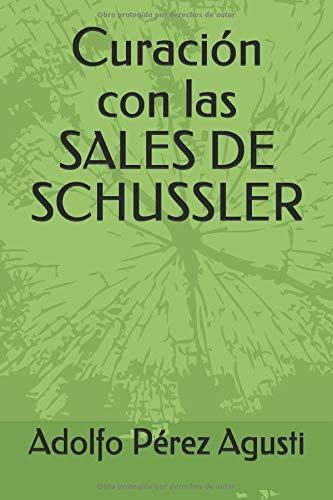 Curación con las SALES DE SCHUSSLER  [Pérez Agusti, Adolfo] (Tapa Blanda)