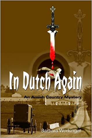 in dutch again amish country mystery series barbara  in dutch again amish country mystery series 1 barbara workinger 9781403324306 com books