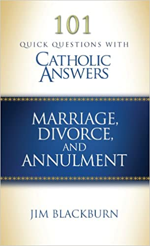 101 Quick Questions With Catholic Answers Marriage Divorce And